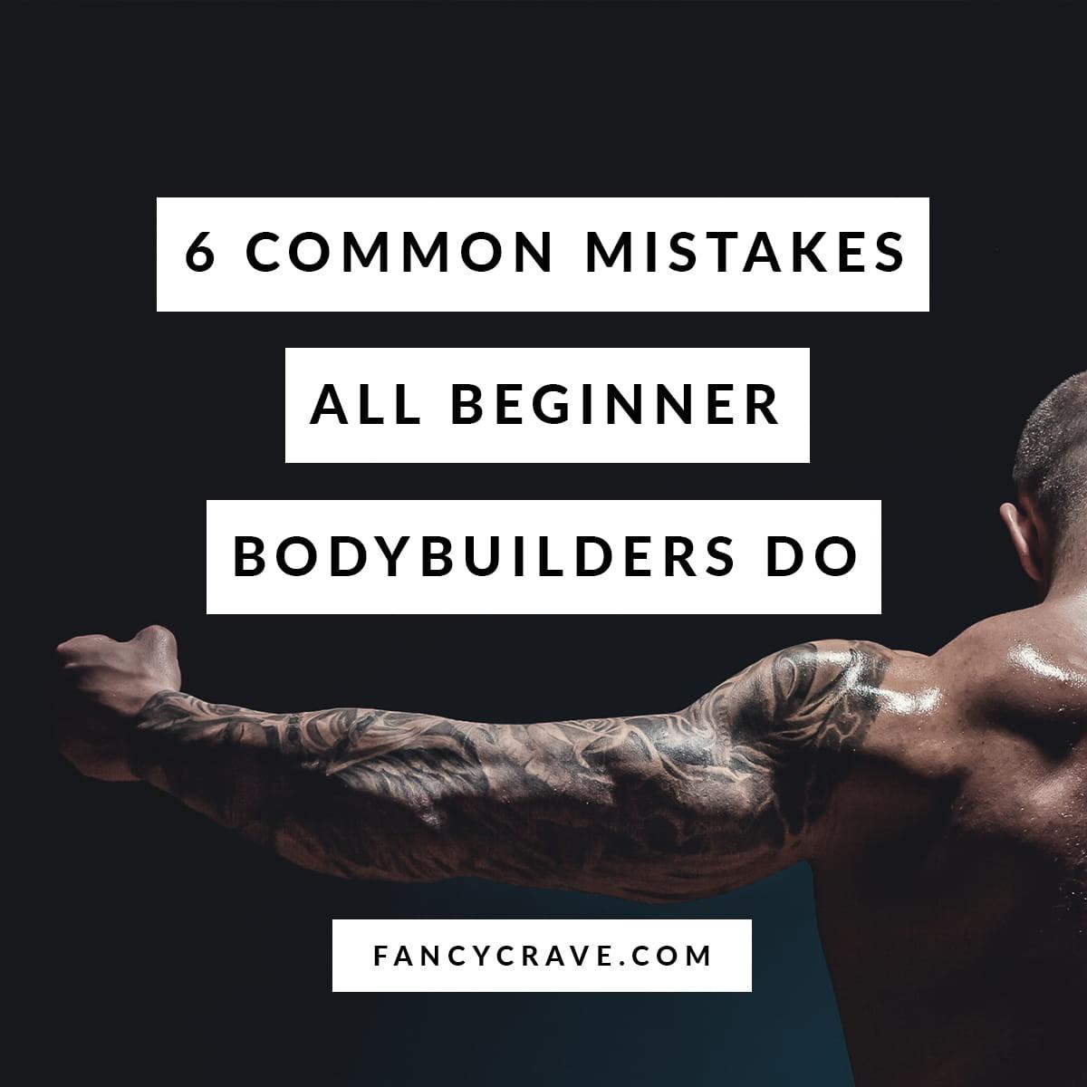Common Mistakes all Beginner Bodybuilders Do min