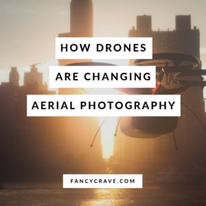 How Drones are Changing Aerial Photography