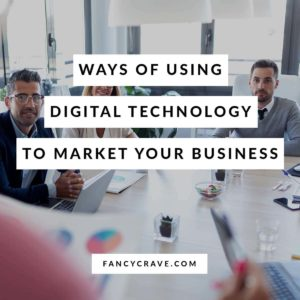 Ways of Using Digital Technology to Market Your Business