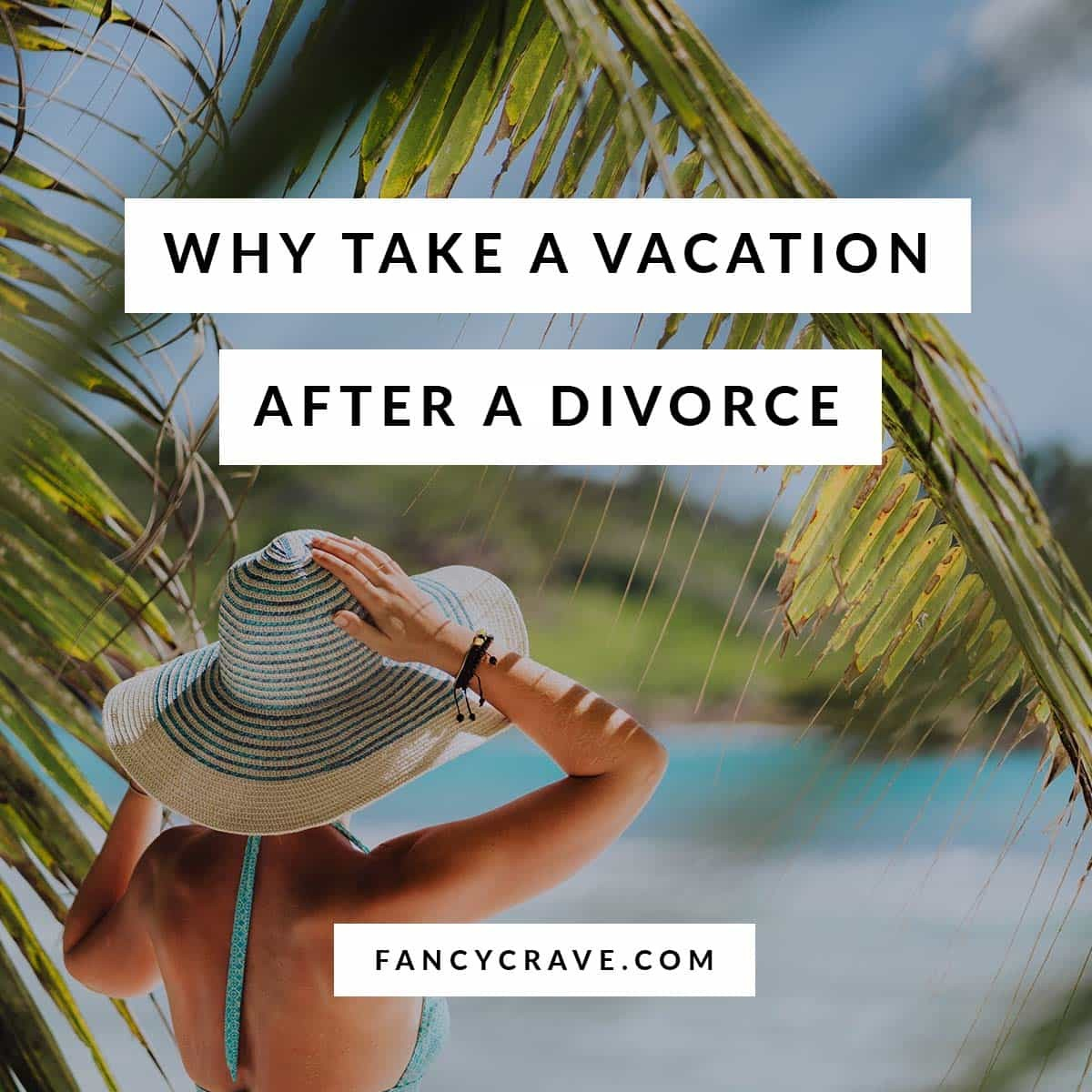 Why Take a Vacation After a Divorce
